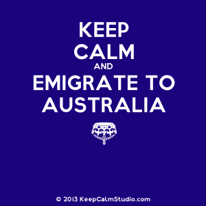 Keep calm and emigrate to Australia